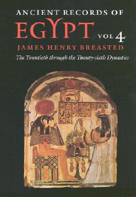 Ancient Records of Egypt: Vol. 4: The Twentieth Through the Twenty-Sixth Dynasties - Breasted, James Henry (Editor)