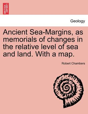 Ancient Sea-Margins, as Memorials of Changes in the Relative Level of Sea and Land. with a Map. - Chambers, Robert, Professor