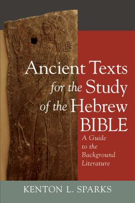 Ancient Texts for the Study of the Hebrew Bible: A Guide to the Background Literature - Sparks, Kenton L