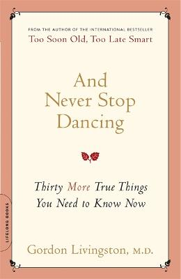 And Never Stop Dancing: Thirty More True Things You Need to Know Now - Livingston, Gordon, Dr., MD
