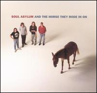And the Horse They Rode in On - Soul Asylum