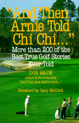 And Then Arnie Told Chi Chi . . . - Wade, Don, and Wade Don, and McCord, Gary (Adapted by)
