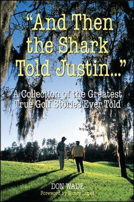 And Then Chi Chi Told Fuzzy...: More Than 250 of the Greatest True Golf Stories Ever Told - Wade, Don, and Venturi, Ken (Adapted by)
