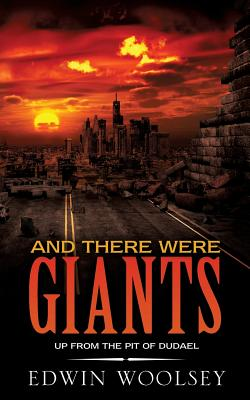 And There Were Giants: Up from the Pit of Dudael - Woolsey, Edwin