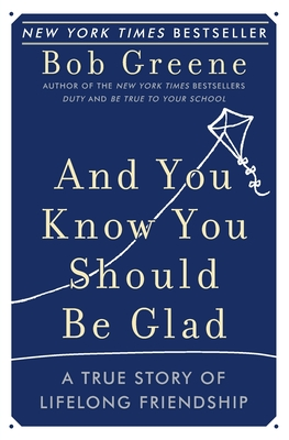 And You Know You Should Be Glad: A True Story of Lifelong Friendship - Greene, Bob