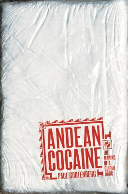 Andean Cocaine: The Making of a Global Drug - Gootenberg, Paul