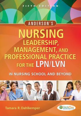 Anderson's Nursing Leadership, Management, and Professional Practice for the Lpn/LVN in Nursing School and Beyond - Dahlkemper, Tamara R, Msn, CNE