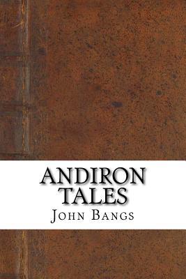 Andiron Tales - Bangs, John Kendrick