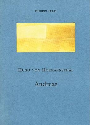 Andreas - Hofmannsthal, Hugo Von, and Von Hofmannsthal, Hugo, and Hottinger, Marie D (Translated by)