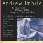 Andrew Imbrie: Spring Fever; Chicago Bells; Songs for Then and Now