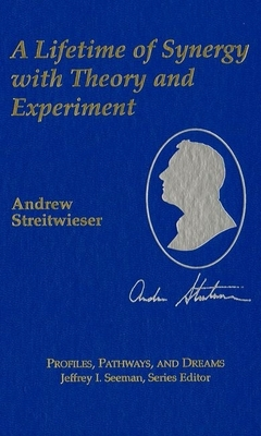 Andrew Streitwieser, Jr.: A Lifetime of Synergy with Theory and Experiment - Streitwieser, Andrew, Jr.