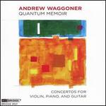 Andrew Waggoner: Quantum Memoir - Concertos for Violin, Piano and Guitar
