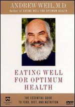 Andrew Weil, M.D.: Eating Well for Optimum Health