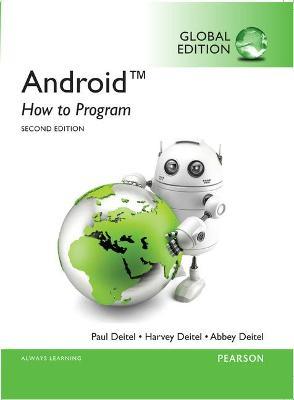 Android: How to Program, Global Edition - Deitel, Harvey, and Deitel, Paul