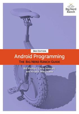 Android Programming: The Big Nerd Ranch Guide - Phillips, Bill, and Stewart, Chris, and Marsicano, Kristin