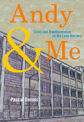 Andy & Me: Crisis and Transformation on the Lean Journey - Dennis, Pascal