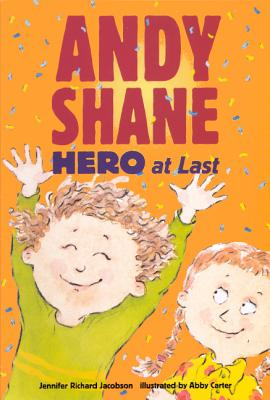 Andy Shane Hero at Last - Jacobson, Jennifer Richard, and Carter, Abby (Illustrator)