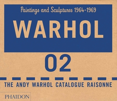 Andy Warhol Catalogue Raisonne: Paintings and Sculptures, 1964-1969 v. 2 - Frei, Georg (Editor), and Printz, Neil (Editor)