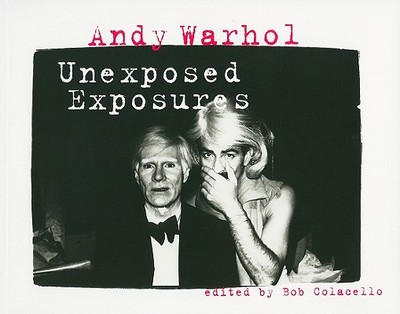 Andy Warhol: Unexposed Exposures - Warhol, Andy, and Colacello, Bob (Editor)