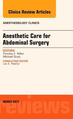 Anesthetic Care for Abdominal Surgery, An Issue of Anesthesiology Clinics -