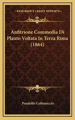 Anfitrione Commedia Di Plauto Voltata in Terza Rima (1864) - Collenuccio, Pandolfo