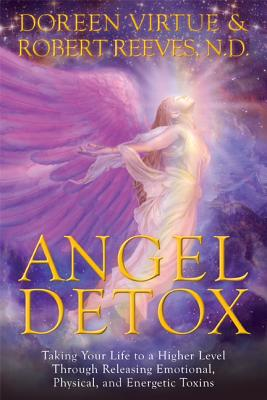 Angel Detox: Taking Your Life to a Higher Level Through Releasing Emotional, Physical, and Energetic Toxins - Virtue, Doreen, Ph.D., M.A., B.A.