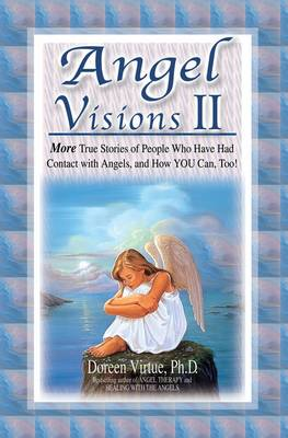 Angel Visions II: More True Stories of People Who Have Had Contact with Angels and How You Can, Too! - Virtue, Doreen, Ph.D., M.A., B.A.