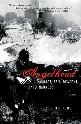 Angelhead: My Brother's Descent Into Madness - Bottoms, Greg
