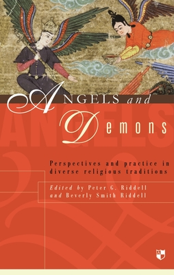 Angels and Demons: Perspectives and Practice in Diverse Religious Traditions - Riddell, Peter G. (Editor), and Riddell, Beverly Smith (Editor)