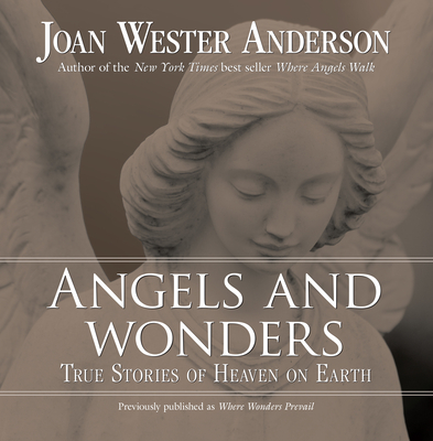 Angels and Wonders: True Stories of Heaven on Earth - Anderson, Joan Wester