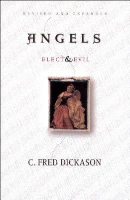 Angels Elect and Evil - Dickason, C Fred