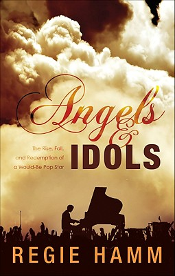 Angels & Idols: The Rise, Fall, and Redemption of a Would-Be Pop Star - Hamm, Regie