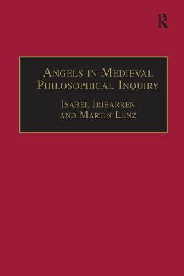 Angels in Medieval Philosophical Inquiry: Their Function and Significance - Lenz, Martin, and Iribarren, Isabel (Editor)