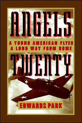 Angels Twenty: A Young American Flier a Long Way from Home - Park, Edwards