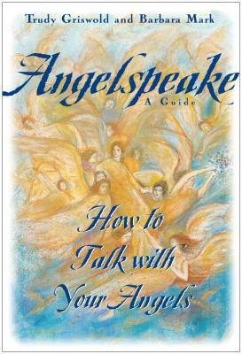 Angelspeake: How to Talk with Your Angels: A Guide - Mark, Barbara, and Griswold, Trudy