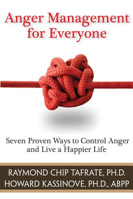 Anger Management for Everyone: Seven Proven Ways to Control Anger and Live a Happier Life - Tafrate, Raymond Chip, PH.D., and Kassinove, Howard, PhD, Abpp