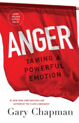 Anger: Taming a Powerful Emotion - Chapman, Gary