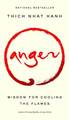 Anger: Wisdom for Cooling the Flames - Hanh, Thich Nhat