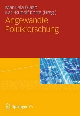 Angewandte Politikforschung: Eine Festschrift Fur Prof. Dr. Dr. H.C. Werner Weidenfeld - Korte, Karl-Rudolf (Editor), and Glaab, Manuela (Editor)