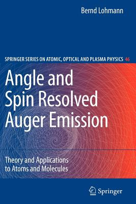 Angle and Spin Resolved Auger Emission: Theory and Applications to Atoms and Molecules - Lohmann, Bernd
