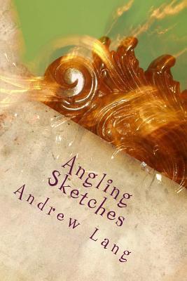 Angling Sketches - Lang, Andrew
