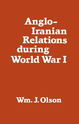 Anglo-Iranian Relations During World War I - Olson, William J
