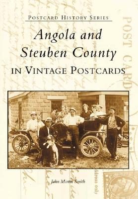 Angola and Steuben County: In Vintage Postcards - Smith, John Martin