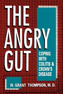 Angry Gut: Coping with Colitis and Crohn's Disease - Thompson, W Grant