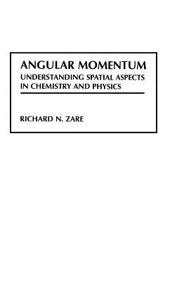 Angular Momentum: Understanding Spatial Aspects in Chemistry and Physics - Zare, Richard N