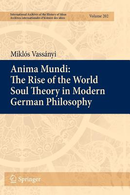 Anima Mundi: The Rise of the World Soul Theory in Modern German Philosophy - Vassanyi, Miklos
