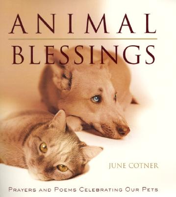 Animal Blessings: Prayers and Poems Celebrating Our Pets - Cotner, June