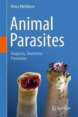 Animal Parasites 2016: Diagnosis, Treatment, Prevention - Mehlhorn, Heinz