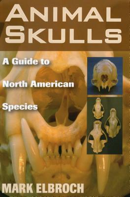 Animal Skulls: A Guide to North American Species - Elbroch, Mark