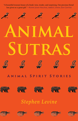 Animal Sutras: Animal Spirit Stories - Levine, Stephen, and Cacciatore, Joanne (Foreword by), and Starr, Mirabai (Afterword by)